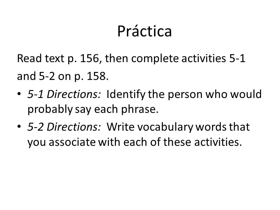 Práctica Read text p. 156, then complete activities 5-1
