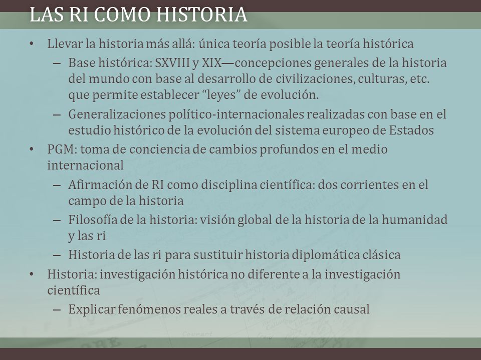 Las RI como historiaLlevar la historia más allá: única teoría posible la teoría histórica.