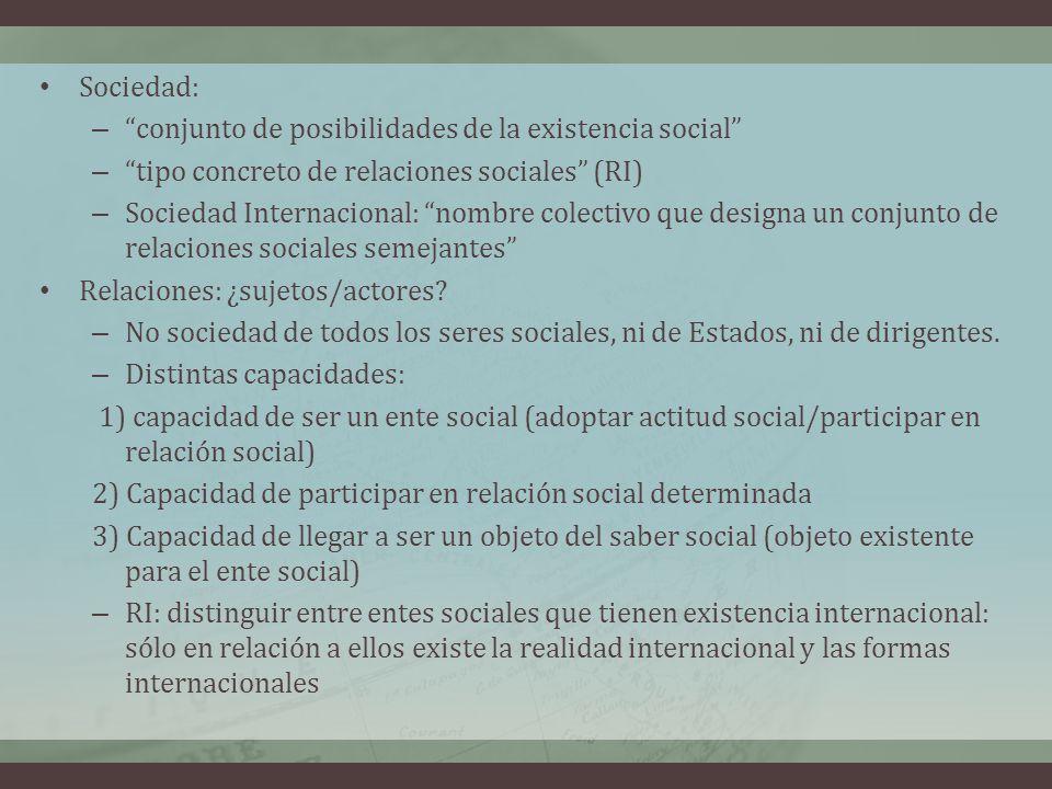 Sociedad: conjunto de posibilidades de la existencia social tipo concreto de relaciones sociales (RI)