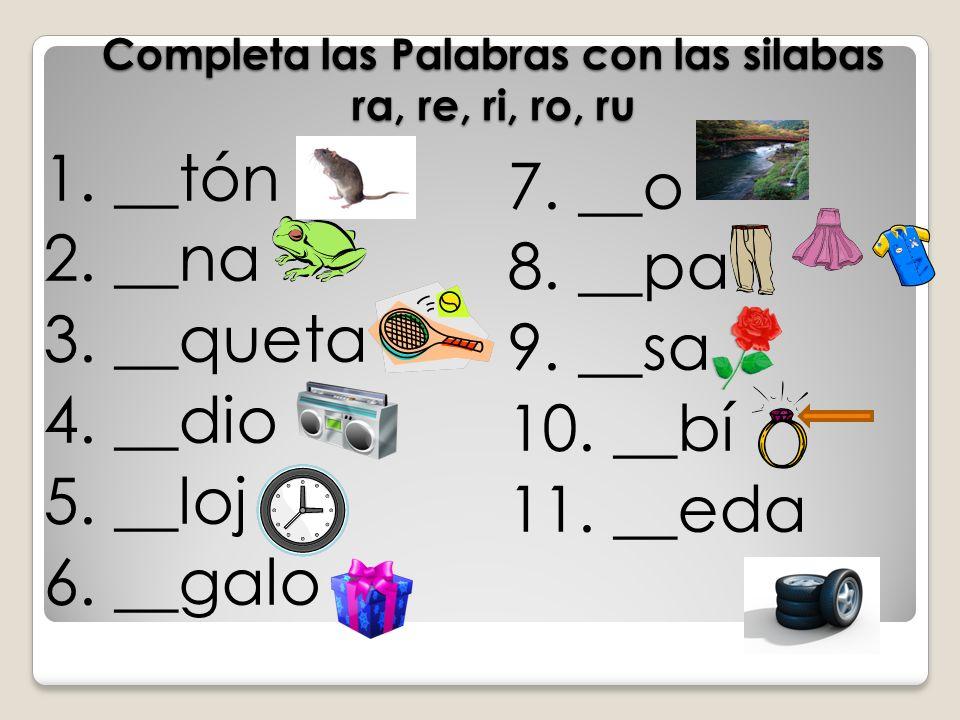 Completa las Palabras con las silabas ra, re, ri, ro, ru