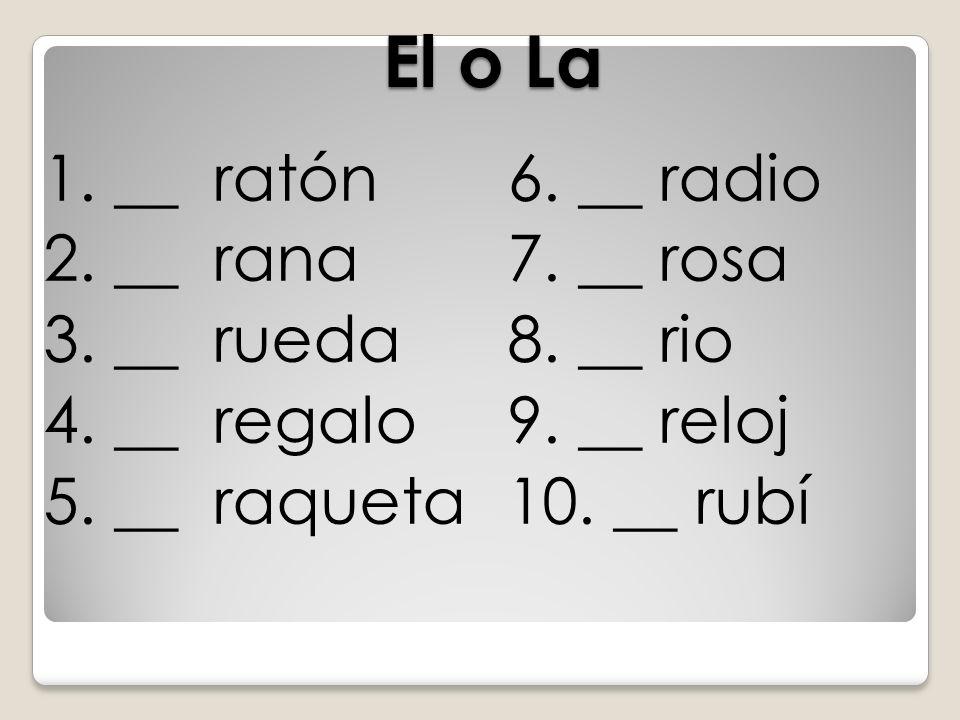 El o La 1. __ ratón 2. __ rana 3. __ rueda 4. __ regalo 5. __ raqueta