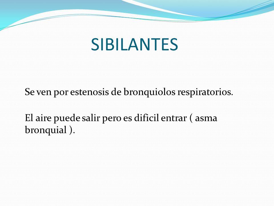 SIBILANTES Se ven por estenosis de bronquiolos respiratorios.