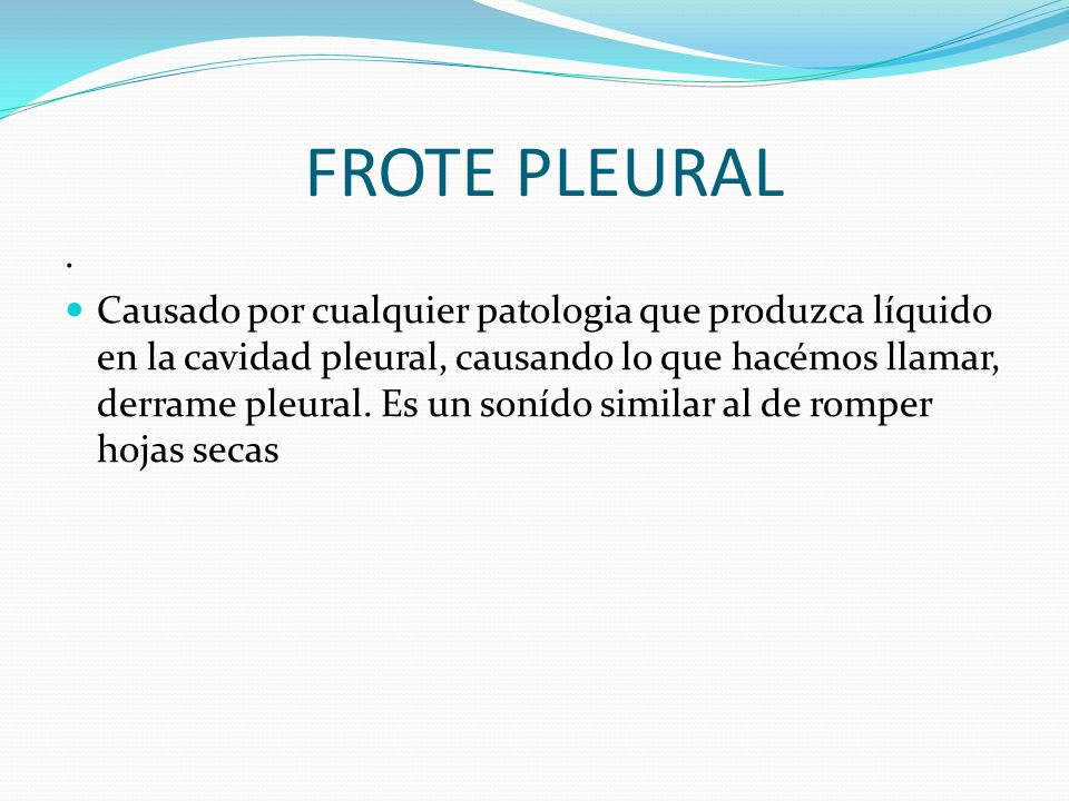 FROTE PLEURAL .