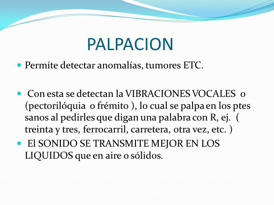 PALPACION Permíte detectar anomalías, tumores ETC.