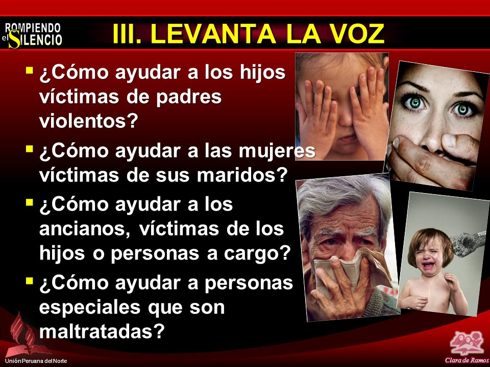 III. LEVANTA LA VOZ ¿Cómo ayudar a los hijos víctimas de padres violentos ¿Cómo ayudar a las mujeres víctimas de sus maridos