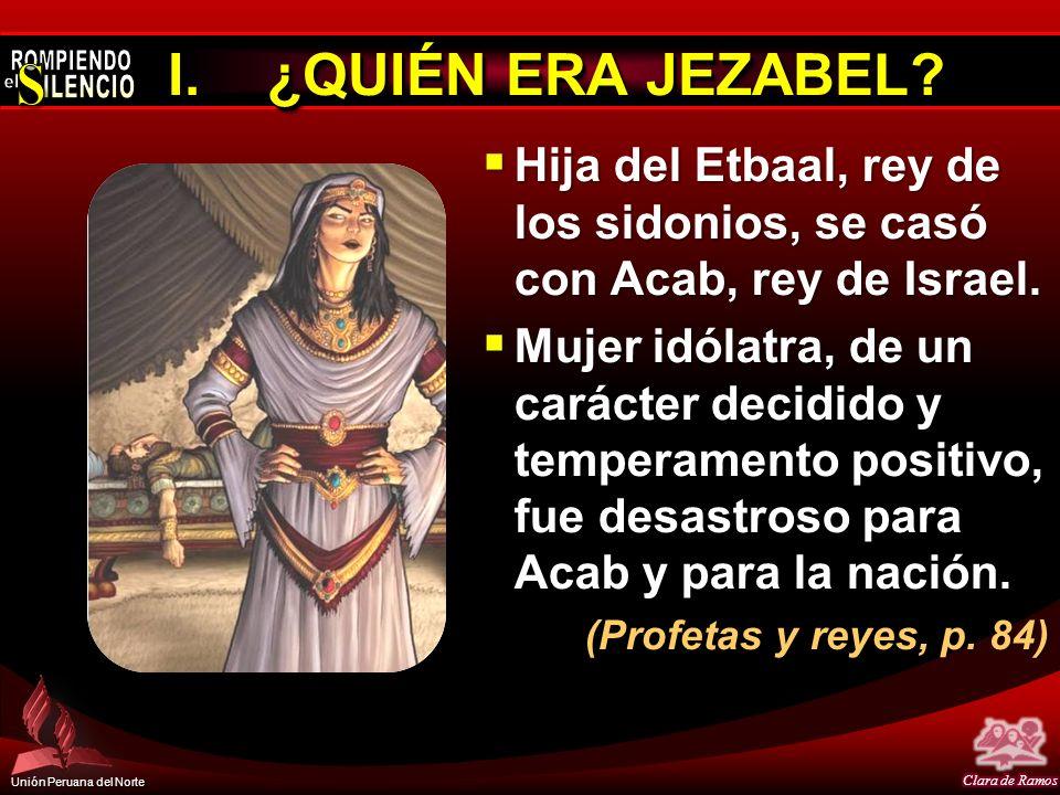 ¿QUIÉN ERA JEZABEL Hija del Etbaal, rey de los sidonios, se casó con Acab, rey de Israel.