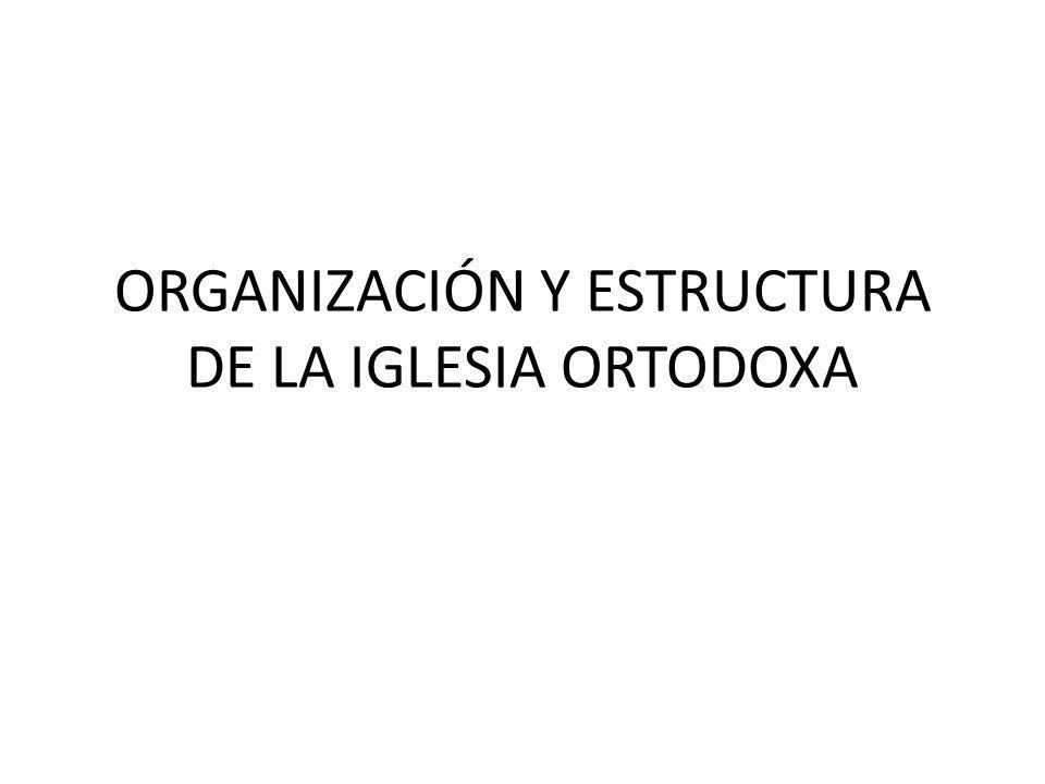 ORGANIZACIÓN Y ESTRUCTURA DE LA IGLESIA ORTODOXA