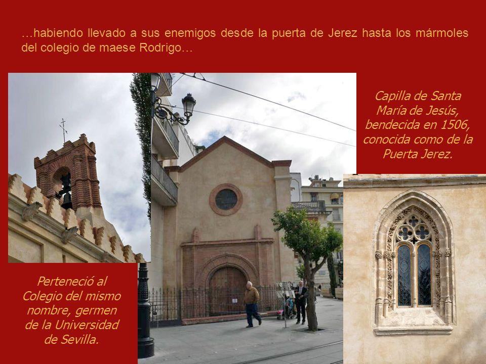 …habiendo llevado a sus enemigos desde la puerta de Jerez hasta los mármoles del colegio de maese Rodrigo…