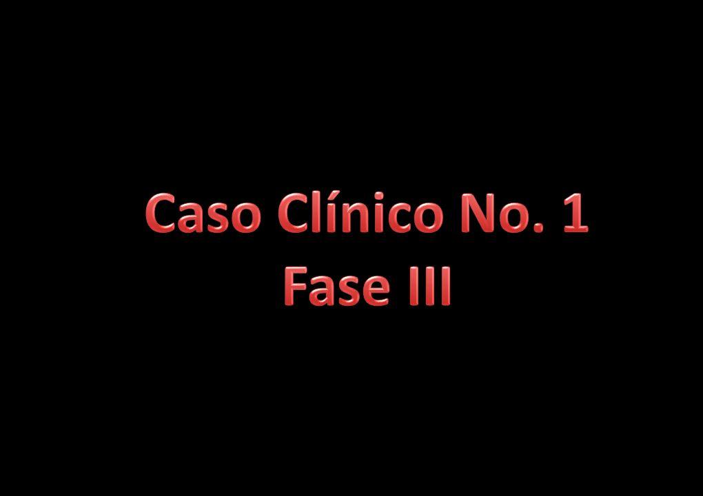 Caso Clínico No. 1 Fase III