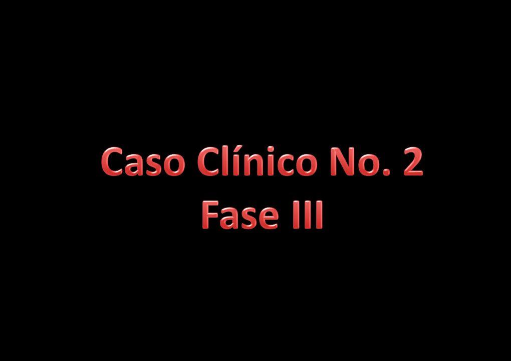 Caso Clínico No. 2 Fase III