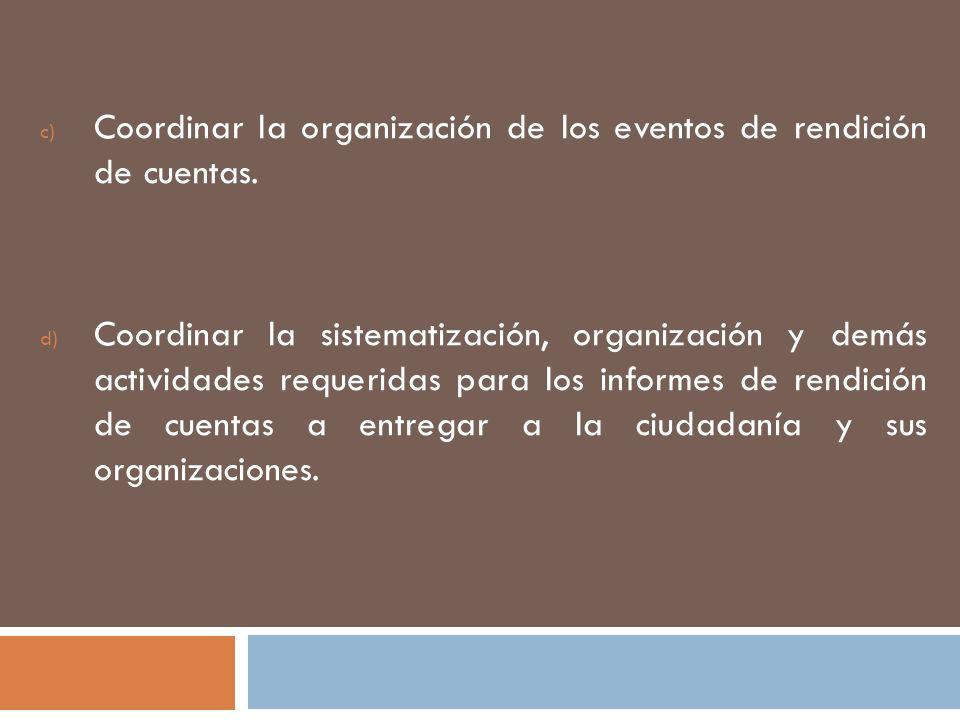Coordinar la organización de los eventos de rendición de cuentas.