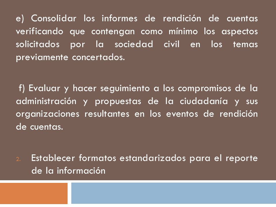 e) Consolidar los informes de rendición de cuentas verificando que contengan como mínimo los aspectos solicitados por la sociedad civil en los temas previamente concertados.
