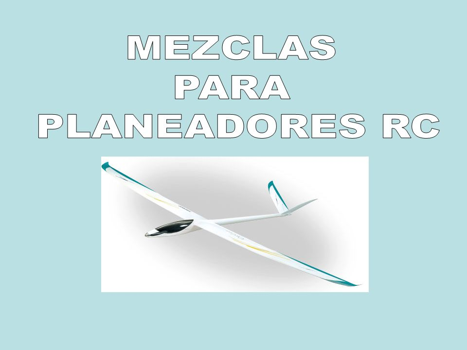 MEZCLAS PARA PLANEADORES RC