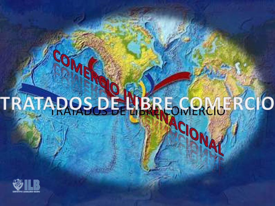TRATADOS DE LIBRE COMERCIO COMERCIO INTERNACIONAL