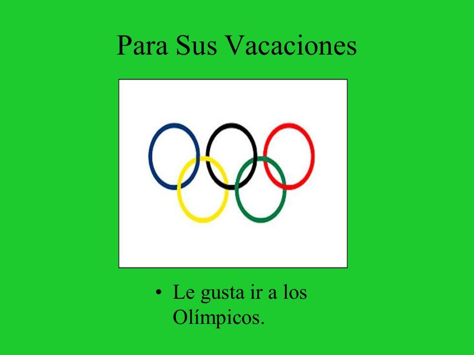 Para Sus Vacaciones Le gusta ir a los Olímpicos.