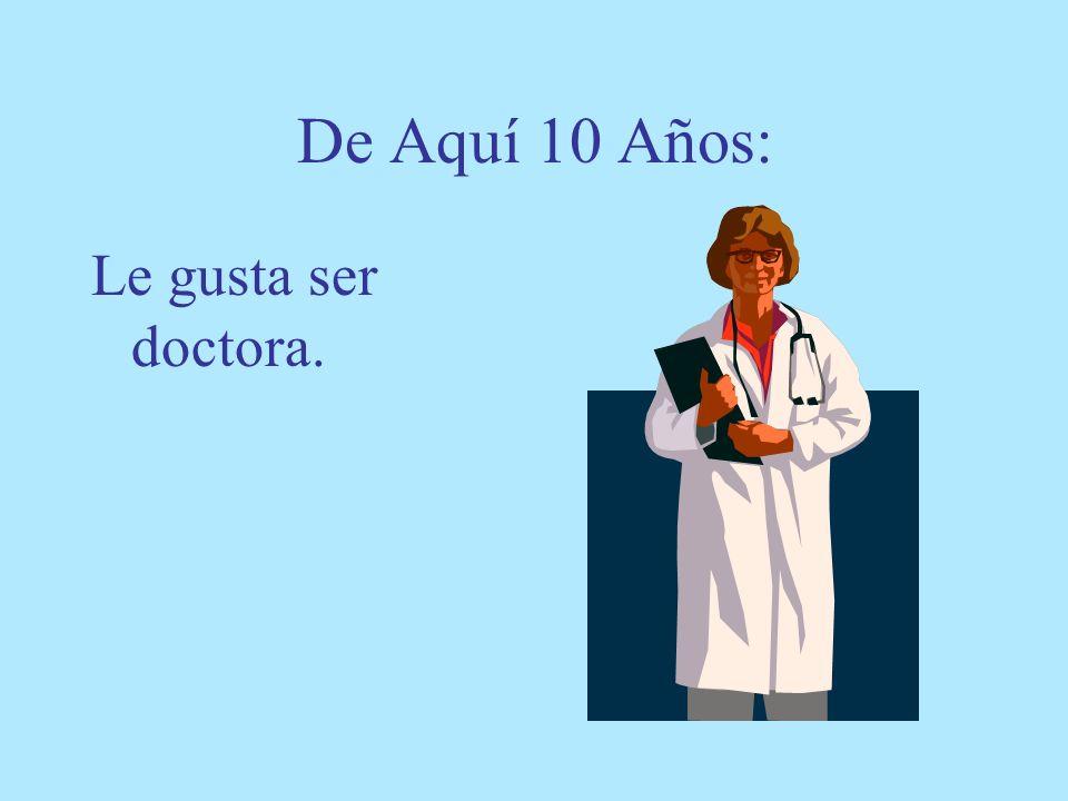 De Aquí 10 Años: Le gusta ser doctora.