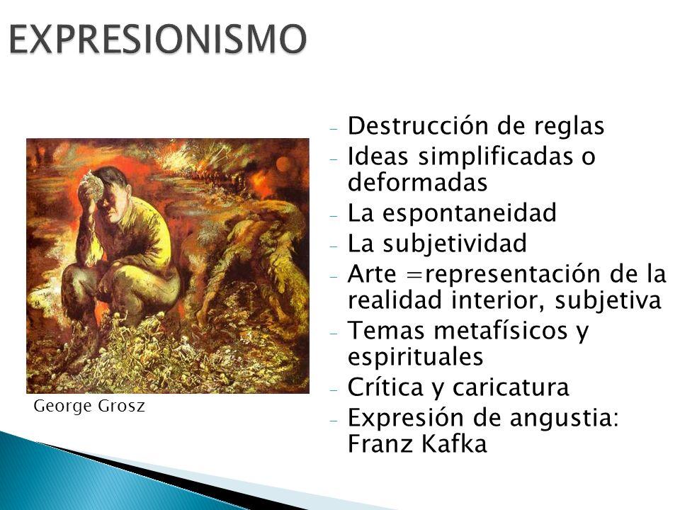 EXPRESIONISMO Destrucción de reglas Ideas simplificadas o deformadas