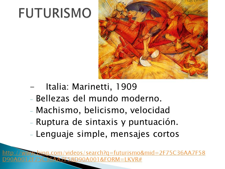 FUTURISMO - Italia: Marinetti, 1909 Bellezas del mundo moderno.