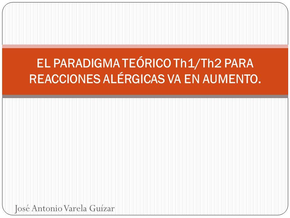 EL PARADIGMA TEÓRICO Th1/Th2 PARA REACCIONES ALÉRGICAS VA EN AUMENTO.
