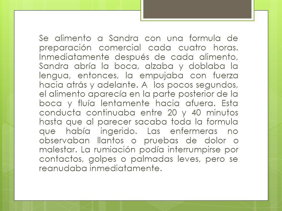 Se alimento a Sandra con una formula de preparación comercial cada cuatro horas.
