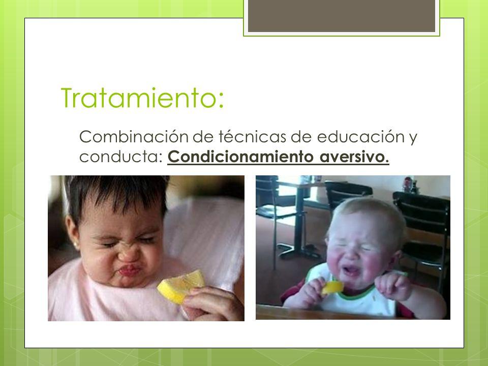 Tratamiento: Combinación de técnicas de educación y conducta: Condicionamiento aversivo.