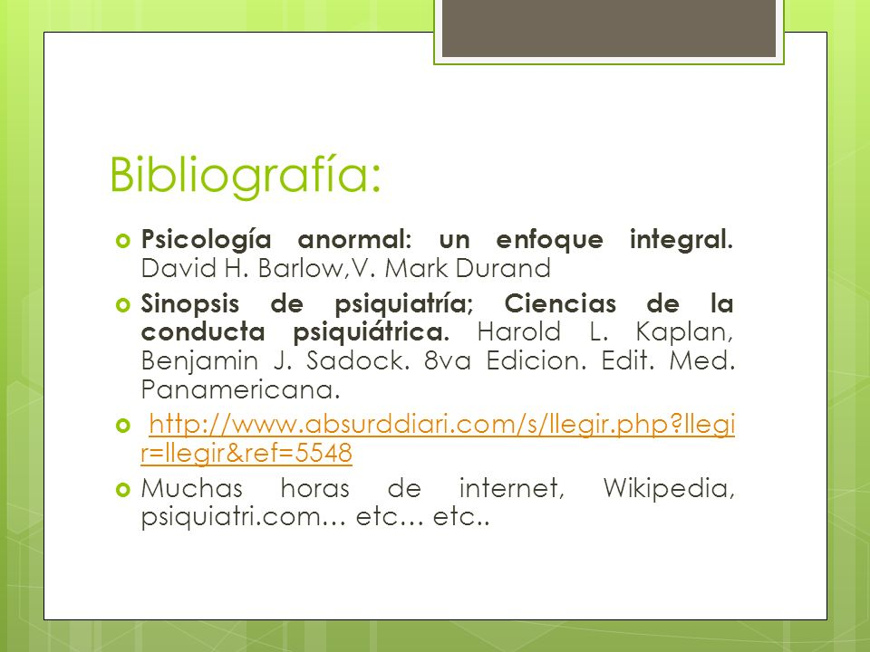 Bibliografía: Psicología anormal: un enfoque integral. David H. Barlow,V. Mark Durand.