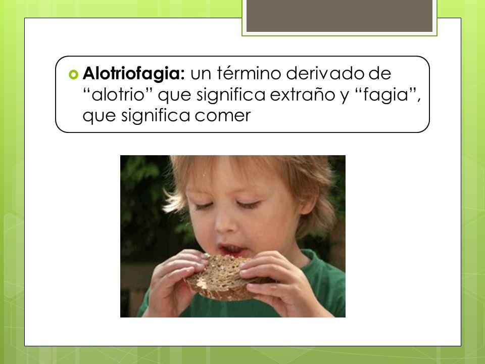 Alotriofagia: un término derivado de alotrio que significa extraño y fagia , que significa comer