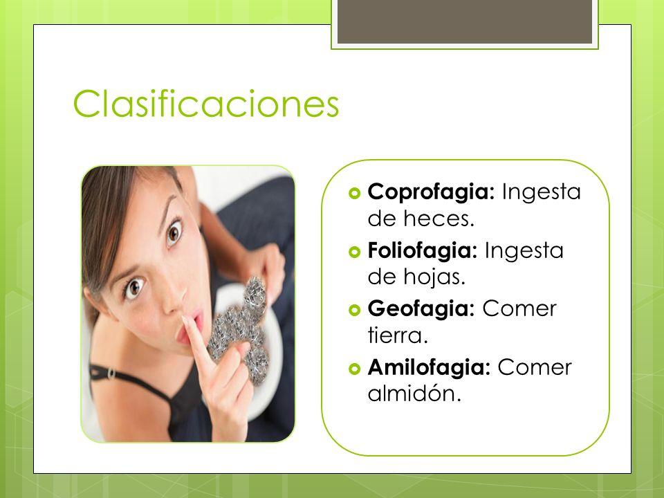 Clasificaciones Coprofagia: Ingesta de heces.