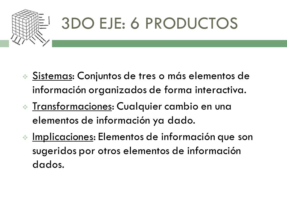3DO EJE: 6 PRODUCTOS Sistemas: Conjuntos de tres o más elementos de información organizados de forma interactiva.