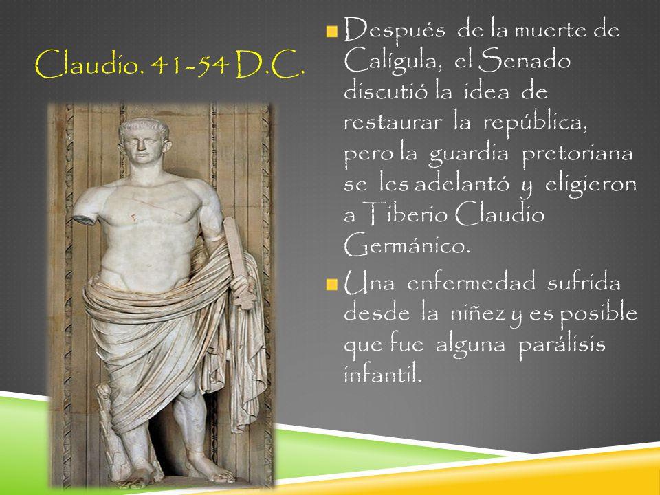 Después de la muerte de Calígula, el Senado discutió la idea de restaurar la república, pero la guardia pretoriana se les adelantó y eligieron a Tiberio Claudio Germánico.