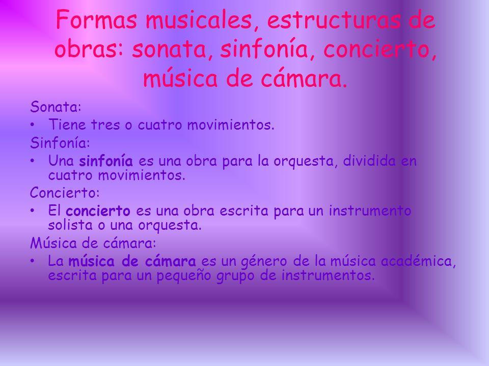 Formas musicales, estructuras de obras: sonata, sinfonía, concierto, música de cámara.
