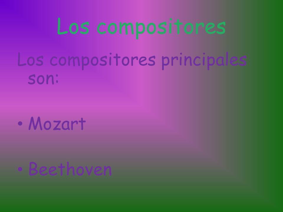 Los compositores Los compositores principales son: Mozart Beethoven