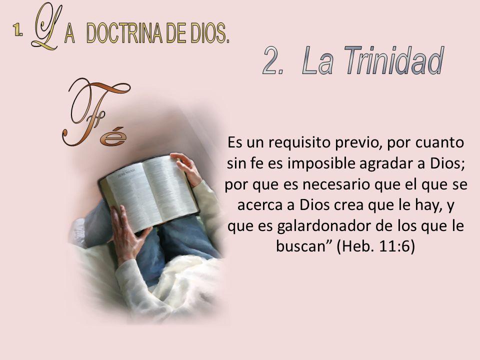 L A DOCTRINA DE DIOS. 1. 2. La Trinidad F é