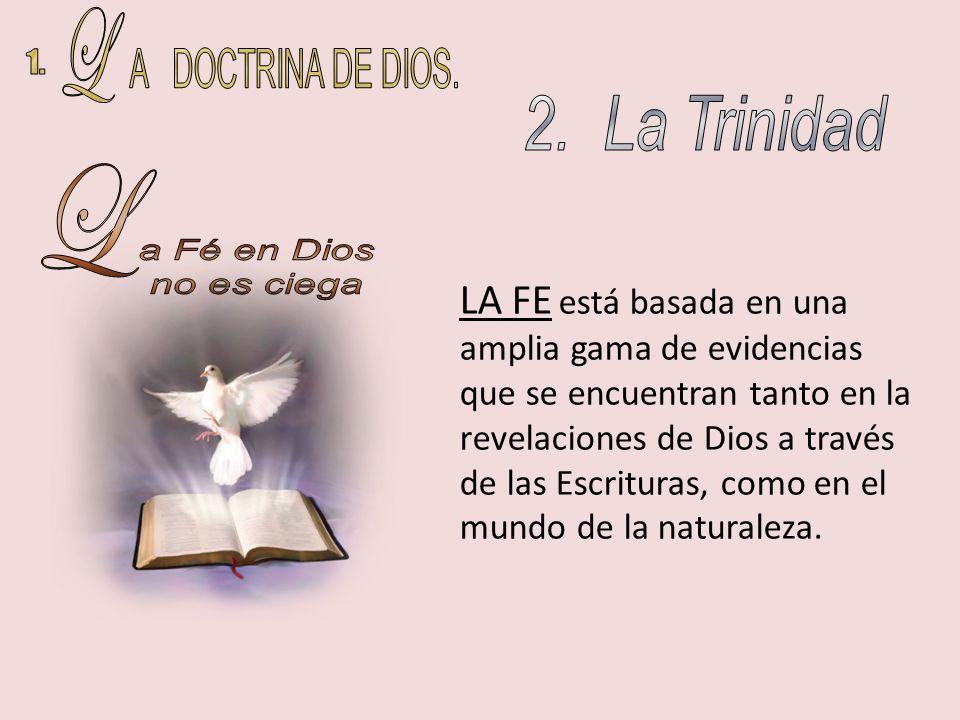 L A DOCTRINA DE DIOS. 1. 2. La Trinidad L a Fé en Dios no es ciega