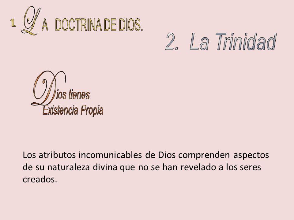 L A DOCTRINA DE DIOS. 1. 2. La Trinidad D ios tienes Existencia Propia