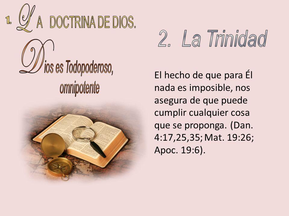L A DOCTRINA DE DIOS. 1. 2. La Trinidad D ios es Todopoderoso,