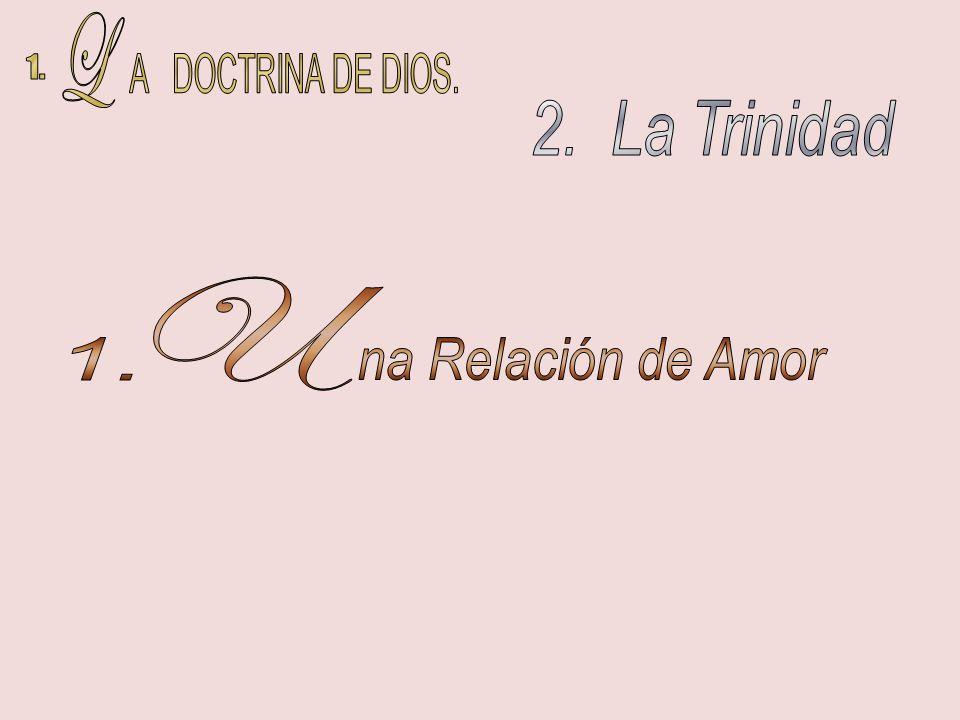 1. L A DOCTRINA DE DIOS. 2. La Trinidad U 1. na Relación de Amor