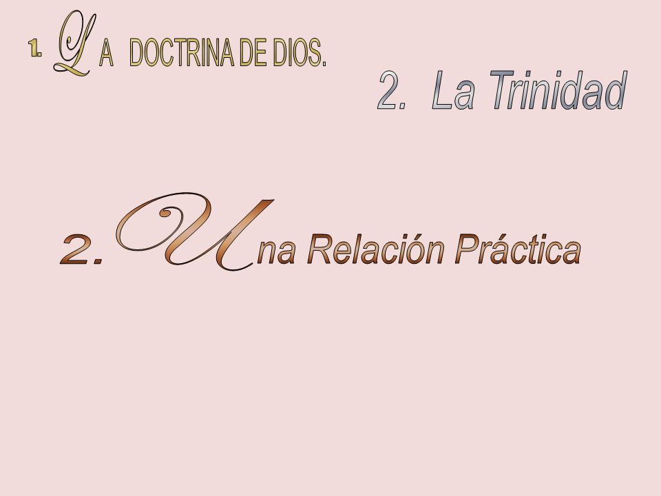 1. L A DOCTRINA DE DIOS. 2. La Trinidad U 2. na Relación Práctica