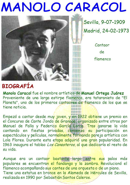 MANOLO CARACOL BIOGRAFÍA Sevilla, 9-07-1909 Madrid, 24-02-1973 Cantaor