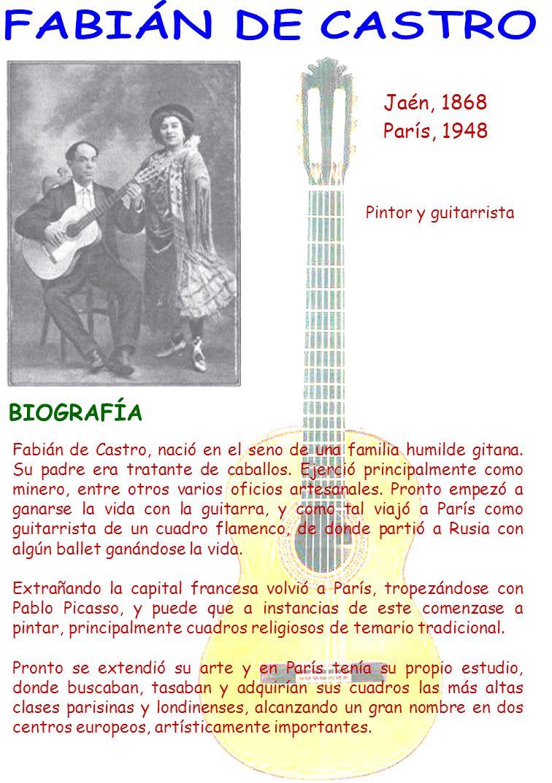 FABIÁN DE CASTRO BIOGRAFÍA Jaén, 1868 París, 1948 Pintor y guitarrista
