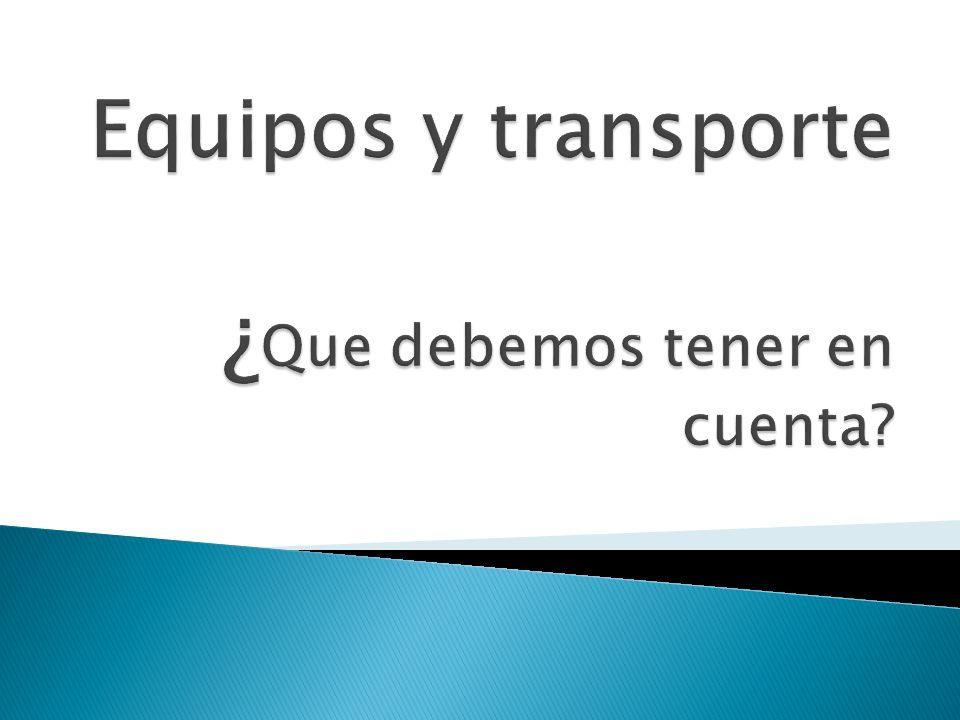 Equipos y transporte ¿Que debemos tener en cuenta