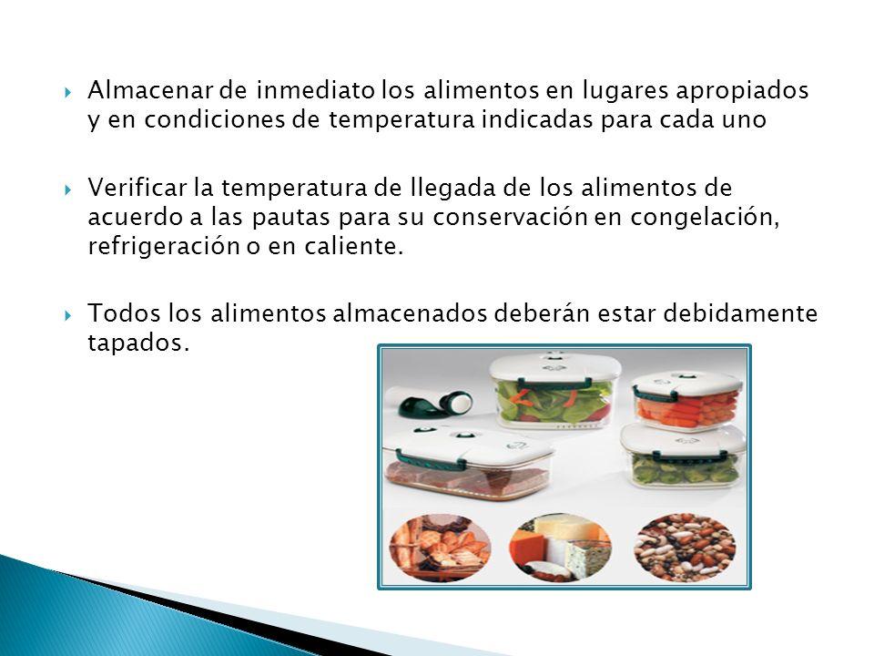 Almacenar de inmediato los alimentos en lugares apropiados y en condiciones de temperatura indicadas para cada uno