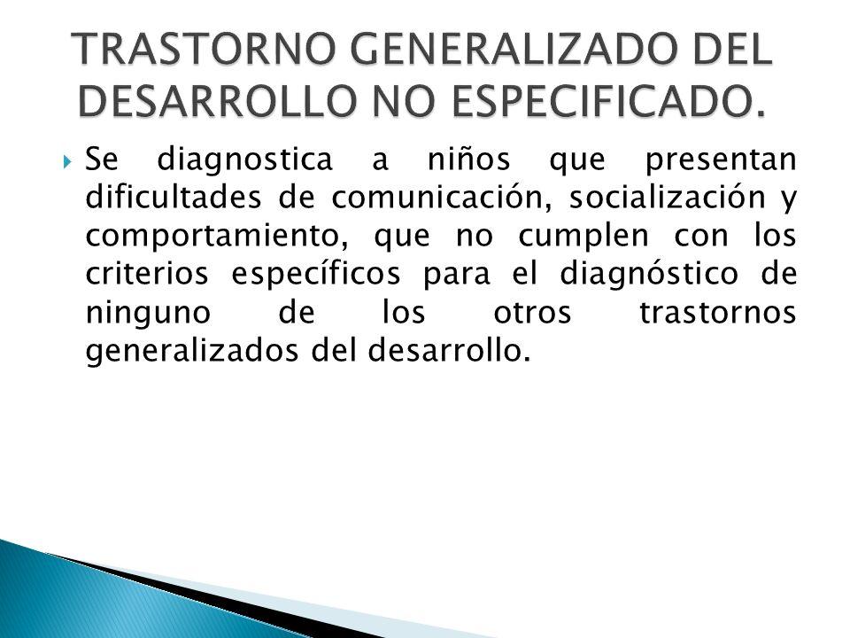 TRASTORNO GENERALIZADO DEL DESARROLLO NO ESPECIFICADO.