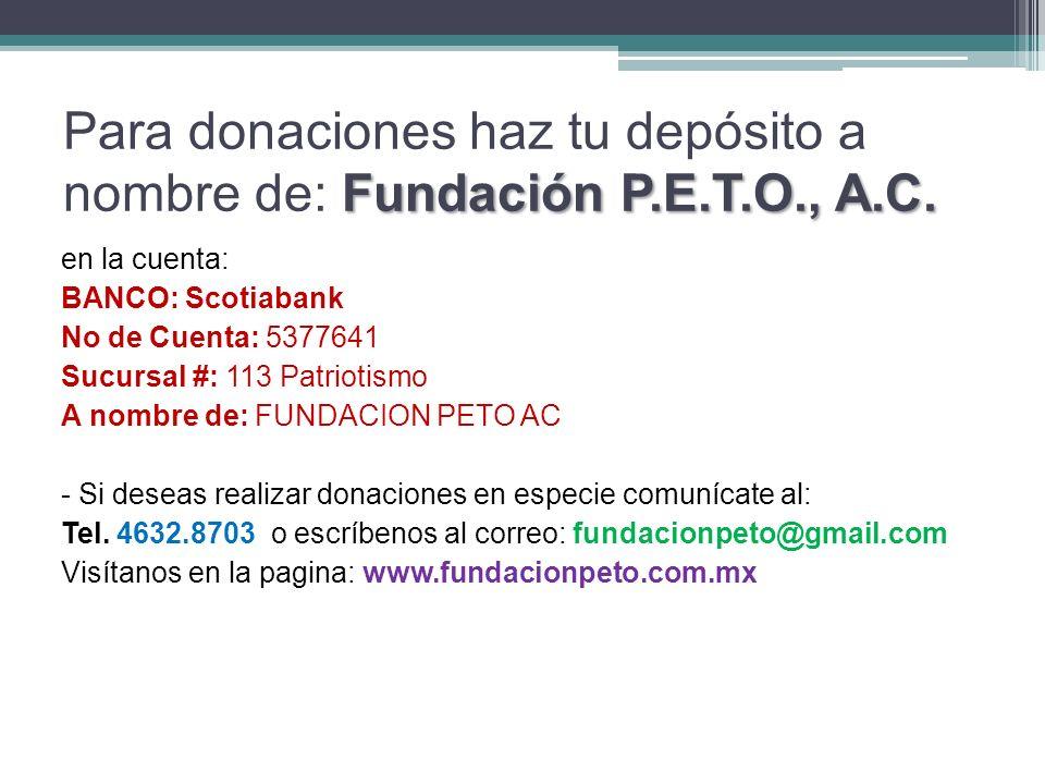 Para donaciones haz tu depósito a nombre de: Fundación P.E.T.O., A.C.