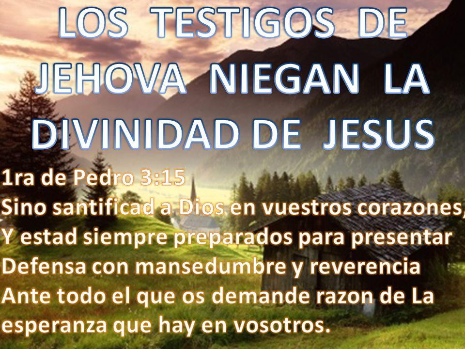 LOS TESTIGOS DE JEHOVA NIEGAN LA DIVINIDAD DE JESUS