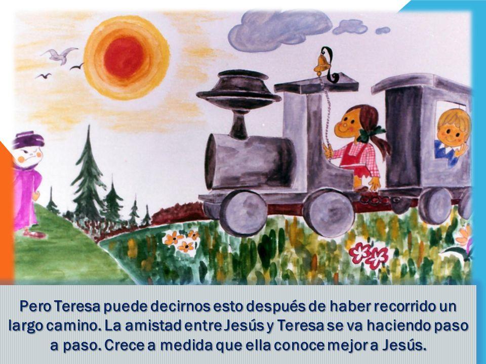 Pero Teresa puede decirnos esto después de haber recorrido un largo camino.