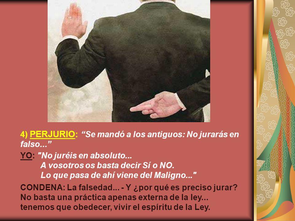 4) PERJURIO: Se mandó a los antiguos: No jurarás en falso...