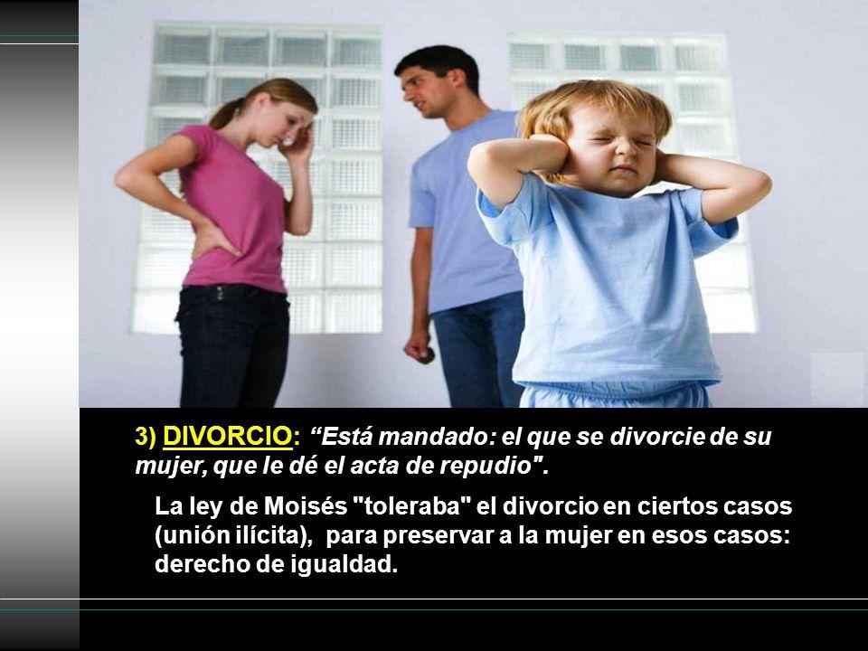 3) DIVORCIO: Está mandado: el que se divorcie de su mujer, que le dé el acta de repudio .