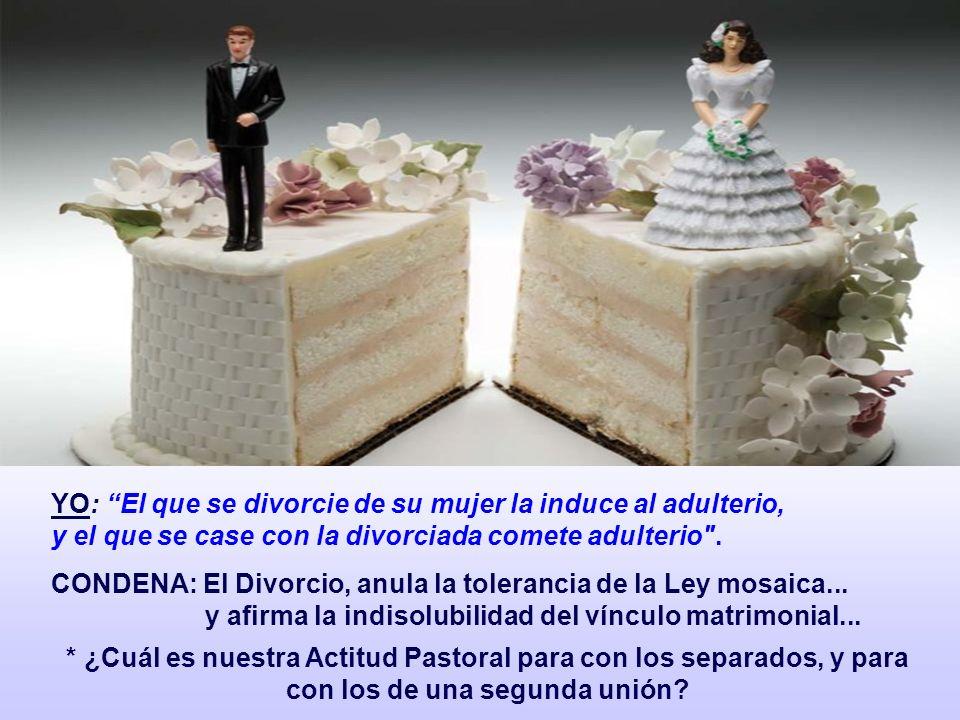 YO: El que se divorcie de su mujer la induce al adulterio,