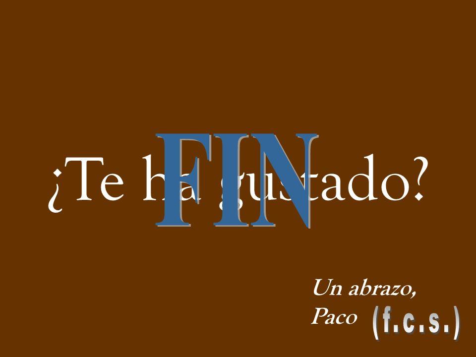 FIN ¿Te ha gustado Un abrazo, Paco (f.c.s.)